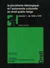 Le pluralisme idéologique et l'autonomie culturelle en droit public belge - vol.1