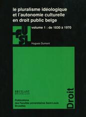 Le pluralisme idéologique et l'autonomie culturelle en droit public belge - vol. 1