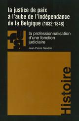 La justice de paix à l'aube de l'indépendance de la Belgique (1832-1848)