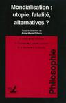 Mondialisation: utopie, fatalité, alternatives?