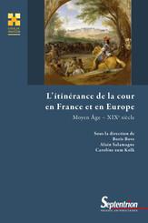 L'itinérance de la cour en France et en Europe