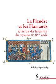 La Flandre et les Flamands au miroir des historiens du royaume (xe-xve siècle)