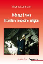 Ménage à trois. Littérature, médecine, religion - Vincent Kaufmann