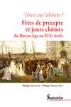 Orare aut laborare? Fêtes de précepte et jours chômés du Moyen Âge au début du xixesiècle