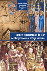 Rituels et cérémonies de cour, de l'Empire romain à l'âge baroque