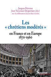 Les «chrétiens modérés» en France et en Europe (1870-1960)