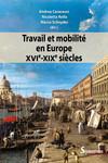 Travail et mobilité en Europe (XVIe-XIXesiècles)
