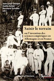 Saisir le terrain ou l'invention des sciences empiriques en France et en Allemagne