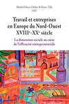 Travail et entreprises en Europe du Nord-ouest (XVIIIe-XXesiècle)