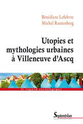 Utopies et mythologies urbaines à Villeneuve d'Ascq