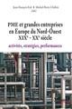PME et grandes entreprises en Europe du Nord-Ouest XIXe - XXe siècle