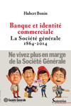 Banque et identité commerciale. La Société générale (1864-2014)