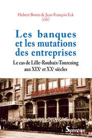 Chapitre 6-«Cent banques pour une place»: panorama de la métropole bancaire de Lille-Roubaix-Tourcoing en1850-1914