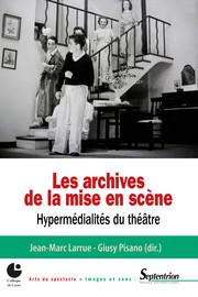 Les archives de la mise en scène. Hypermédialités du théâtre