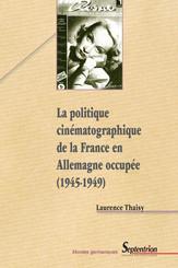 La politique cinématographique de la France en Allemagne occupée (1945-1949)