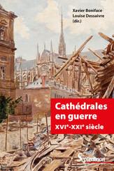 Cathédrales en guerre XVIe-XXIe siècle